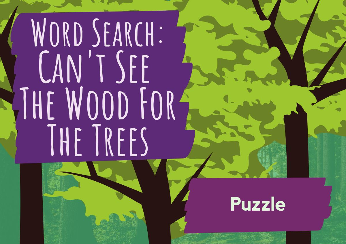 Word Search – Can't See The Wood For The Trees